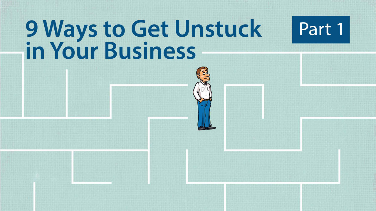 how to get unstuck with your business